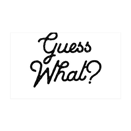 Guess What? Wall Decal