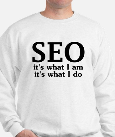 SEO: its what I am, its what I do Sweatshirt