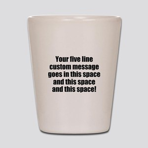 Super Mega Five Line Custom Message Shot Glass