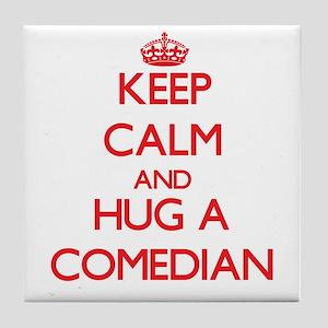 Keep Calm and Hug a Comedian Tile Coaster