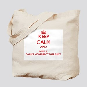 Keep Calm and Hug a Dance Movement Therapist Tote