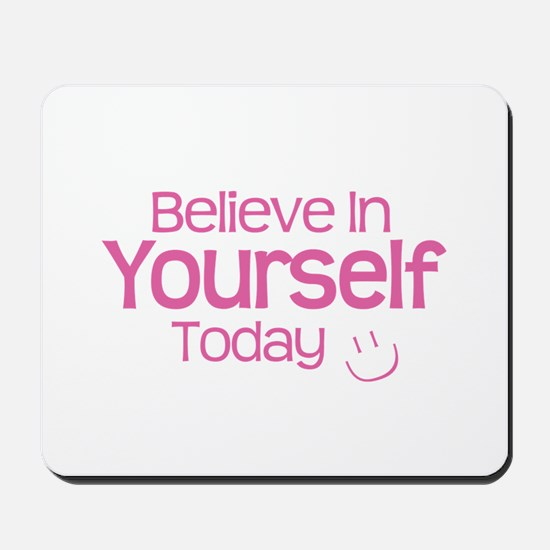 Believe In Yourself Today - Mousepad