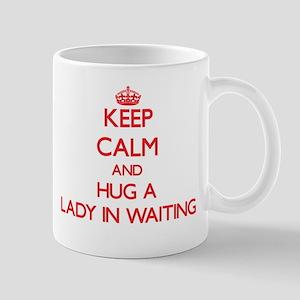 Keep Calm and Hug a Lady In Waiting Mugs