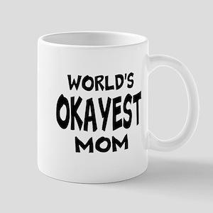 Worlds Okayest Mom Mugs For Mother's Da Mug