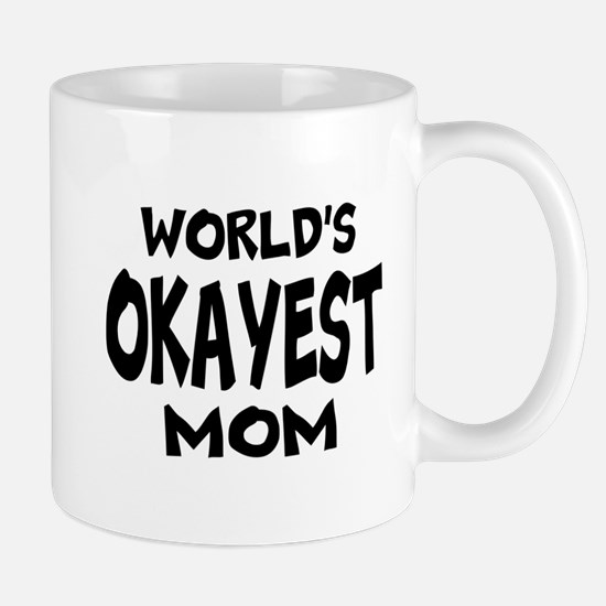 Worlds Okayest Mom Mugs For Mother's Da Mug