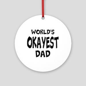 Worlds Okayest Dad Ornament (Round)