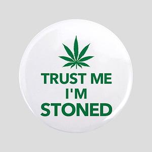 "Trust me I'm stoned marijuana 3.5"" Button"