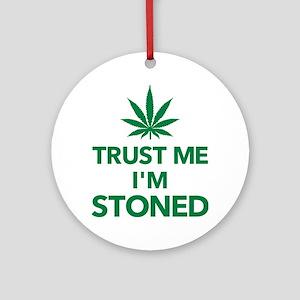 Trust me I'm stoned marijuana Ornament (Round)