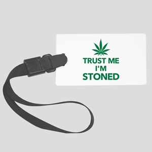 Trust me I'm stoned marijuana Large Luggage Tag