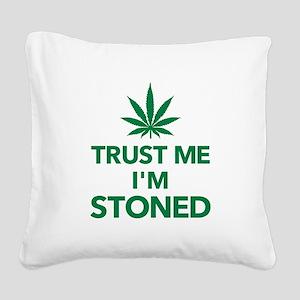 Trust me I'm stoned marijuana Square Canvas Pillow