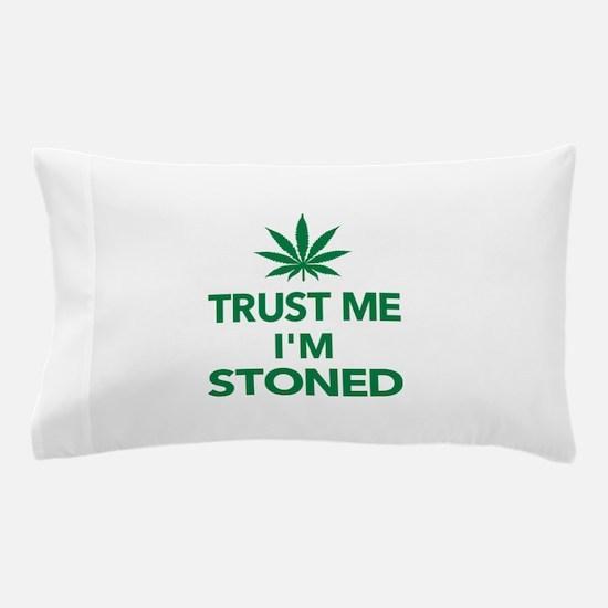 Trust me I'm stoned marijuana Pillow Case