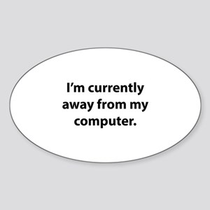 I'm Currently Away From My Computer Sticker (Oval)