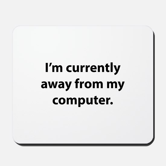 I'm Currently Away From My Computer Mousepad