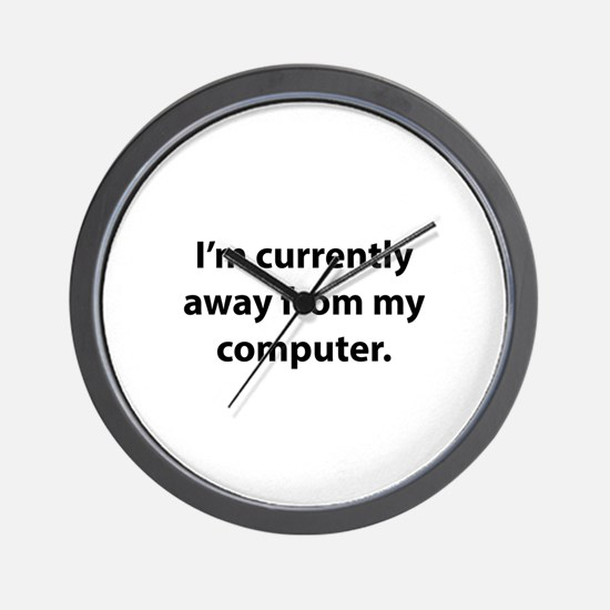 I'm Currently Away From My Computer Wall Clock