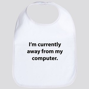 I'm Currently Away From My Computer Bib