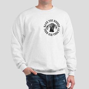 Have you Hugged your Kids today? Sweatshirt
