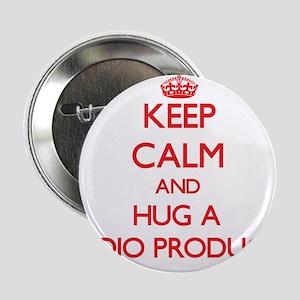 """Keep Calm and Hug a Radio Producer 2.25"""" Button"""