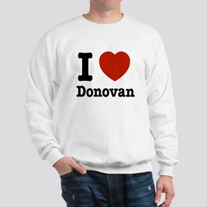 I love Donovan Sweatshirt