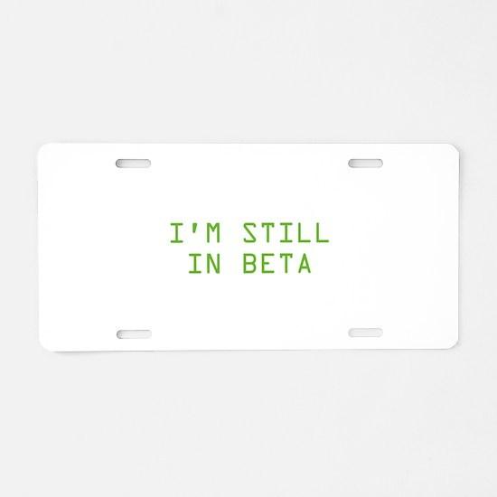 I'm Still In Beta Aluminum License Plate