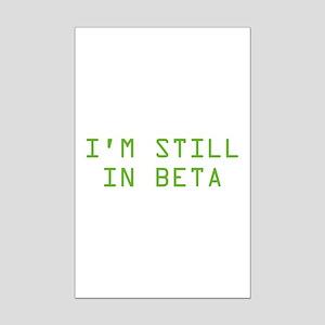 I'm Still In Beta Mini Poster Print
