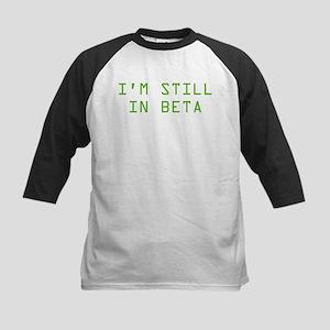 I'm Still In Beta Kids Baseball Jersey