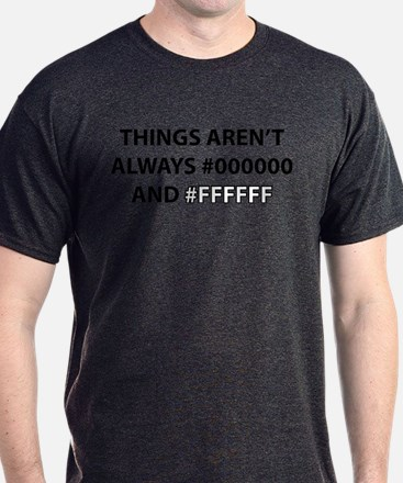 Things Aren't Always Black And White T-Shirt
