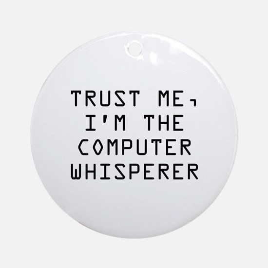 Trust Me, I'm The Computer Whisperer Ornament (Rou