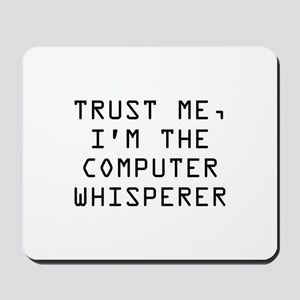 Trust Me, I'm The Computer Whisperer Mousepad