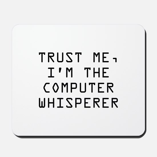 Trust Me, I'm The Computer Whisperer Mousepad