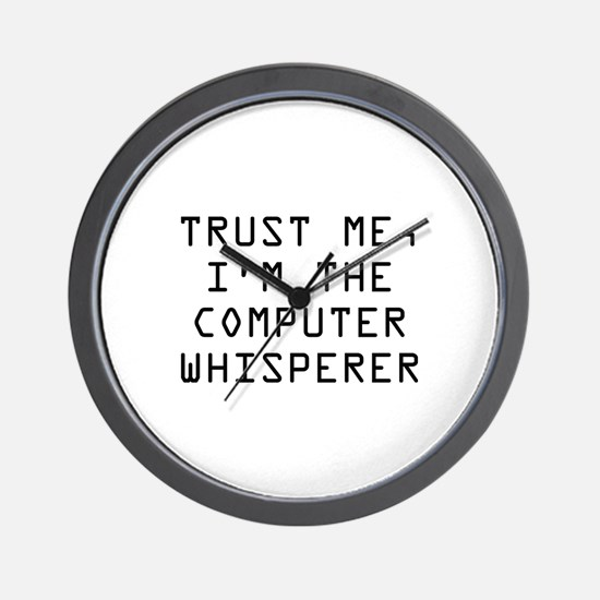 Trust Me, I'm The Computer Whisperer Wall Clock