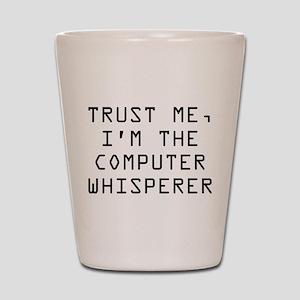 Trust Me, I'm The Computer Whisperer Shot Glass