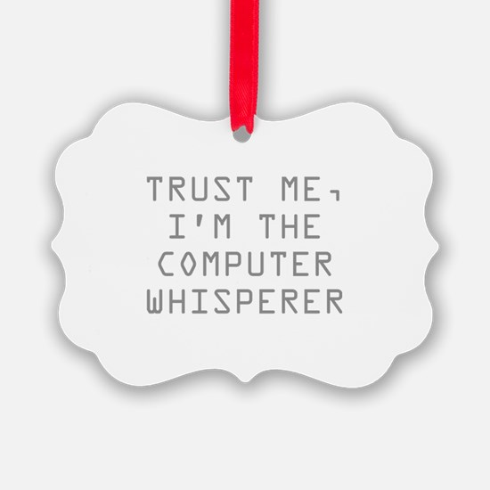 Trust Me, I'm The Computer Whisperer Ornament