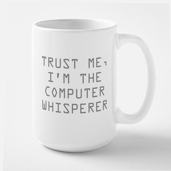 Trust Me, I'm The Computer Whisperer Large Mug