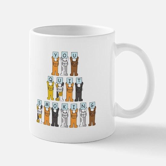 You quit smoking, cats. Mugs