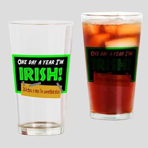 One Day A Year Im Irish Drinking Glass
