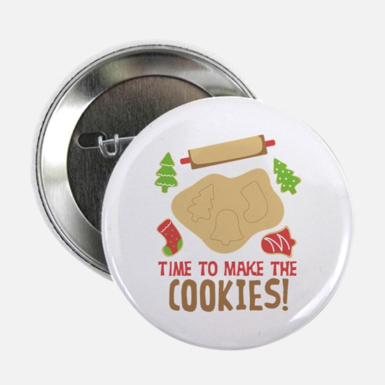 "TIME TO MAKE THE COOKIES! 2.25"" Button"