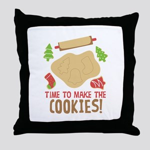 TIME TO MAKE THE COOKIES! Throw Pillow