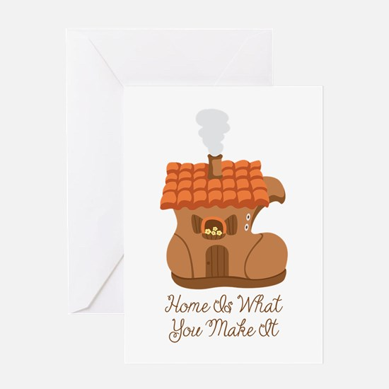 Home Is What You Make It Greeting Cards