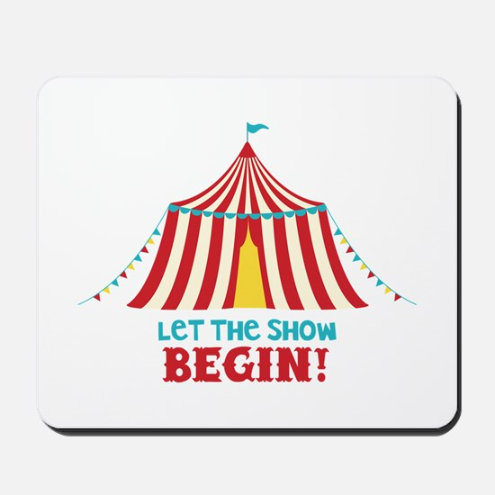Let The Show Begin! Mousepad
