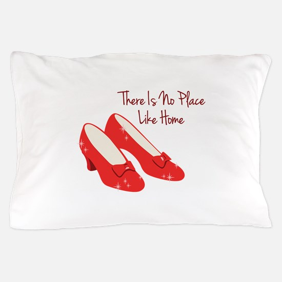 There Is No Place Like Home Pillow Case