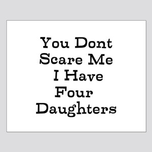 You Dont Scare Me I Have Four Daughters Posters