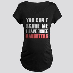 I have three daughters Maternity T-Shirt
