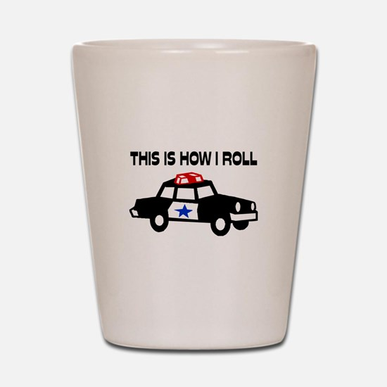 This Is How I Roll In A Cop Car Shot Glass