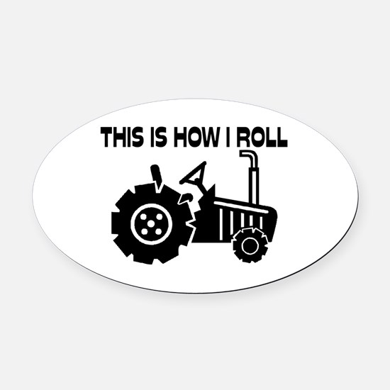 This Is How I Roll Farming Tractor Oval Car Magnet