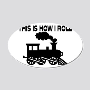 This Is How I Roll Train 20x12 Oval Wall Decal