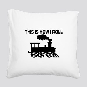 This Is How I Roll Train Square Canvas Pillow