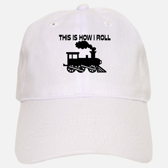 This Is How I Roll Train Baseball Baseball Cap