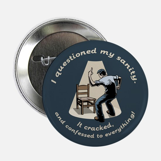 """Questioned My Sanity 2.25"""" Button"""