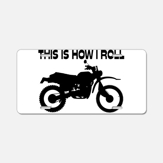 This Is How I Roll Dirt Bik Aluminum License Plate