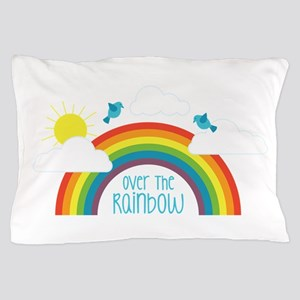 Over The Rainbow Pillow Case